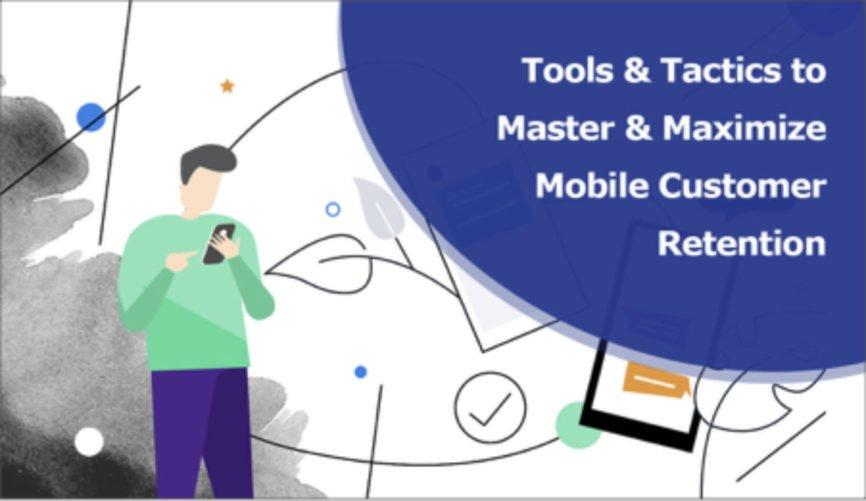 Customer Retention, Maximize Mobile Customer Retention, customer satisfaction, customer retention rates, How to Boost your Mobile Customer Retention?